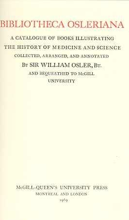 BIBLIOTHECA OSLERIANA : a catalogue of books illustrating the history of medicine and Science