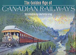 THE GOLDEN AGE OF CANADIAN RAILWAYS: Cooper, Bruce Clement, (Consultant Editor)