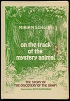 ON THE TRACK OF THE MYSTERY ANIMAL: The Story of the Discovery of the Okapi