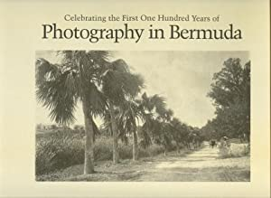 15OTH ANNIVERSARY OF PHOTOGRAPHY : celebrating the first one hundred years of photography in Berm...