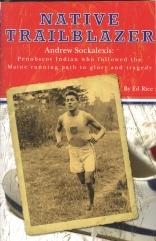NATIVE TRAILBLAZER : Andrew Sockalexis : Penobscot Indian who followed the Maine running path to ...