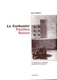 LE CORBUSIER PAVILLON SUISSE : the biography of a building : biographie d'un Batiment: Zaknic,...