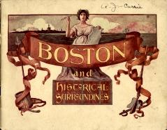 BOSTON AND HISTORICAL SURROUNDINGS; reproductions from photographs taken specially for this ...