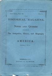 THE HISTORICAL MAGAZINE, AND NOTES AND QUERIES, Concerning the Antiquities, History and Biography ...