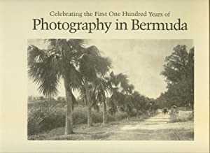 PHOTOGRAPHY IN BERMUDA; Celebrating the First One Hundred Years Of.1839-1939