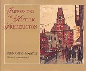 IMPRESSIONS OF HISTORIC FREDERICTON;: Spray, William & Poyatos, Fernando