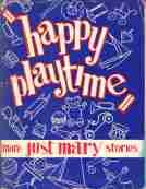 HAPPY PLAYTIME; More Just Mary Stories, A Recent Selection of the Famous Radio Series, Signed By ...