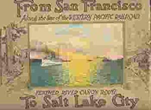 FROM SAN FRANCISCO TO SALT LAKE CITY via the Western Pacific Railroad, Feather River Canon Route.
