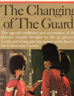 THE CHANGING OF THE GUARD, The Age-old Traditions and Ceremonies of the Queen's Guards Brought...
