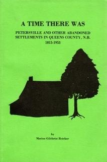 A TIME THERE WAS: Petersville and Other Abandoned Settlements in Queens County, N.B., 1815-1953