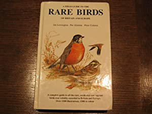 A FIELD GUIDE TO THE RARE BIRDS OF BRITAIN AND EUROPE: LEWINGTON IAN, ALSTROM PER, COLSTON PETER