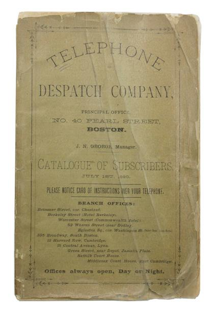 Telephone Despatch Company TELEPHONE DIRECTORY Softcover The First Telephone Directory of Boston [TELEPHONE DIRECTORY]. Telephone Despatch Company. Catalogue of Subscribers. Boston: J. N. George, Manager, Ju