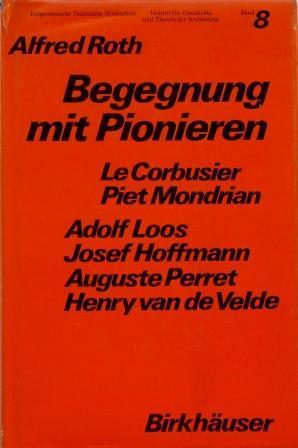 Begegnung mit Pionieren: Le Corbusier, P.Mondrian, A.Loos, J.Hoffmann, A.Perret, v.d.Velde (Geschichte Und Theorie Der Architektur)