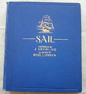 Sail. The Romance of the Clipper Ships. Pictured by J. Spurling, storied by Basiel Lubbock,