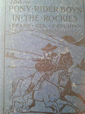 The Pony Rider Boys in the Rockies: Frank Gee Patchin