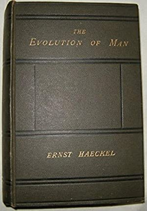THE EVOLUTION OF MAN: A POPULAR EXPOSITION OF THE PRINCIPAL POINTS OF HUMAN ONTOGENY AND PHYLOGEN...