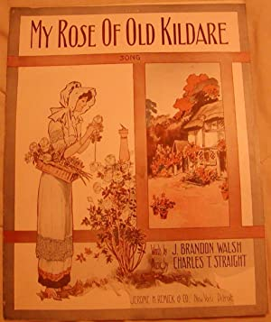 My Rose of Old Kildare: J. Brandon Walsh & Charles T. Straight