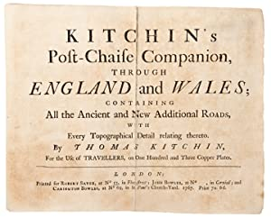 Kitchin's Post-Chaise Companion, Through England and Wales; Containing all the Ancient and New...