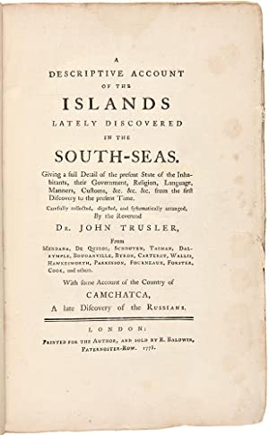 A Descriptive Account of the Islands Lately Discovered in the South-Seas: TRUSLER, John (1735-1820)