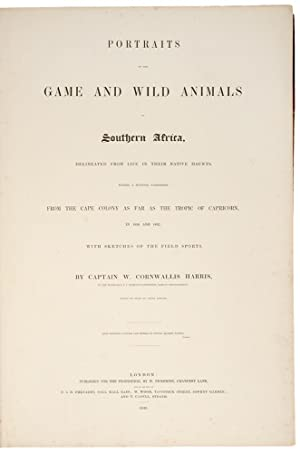 Portraits of the Game and Wild Animals of Southern Africa, delineated in their native haunts, ...