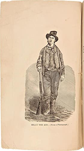 The Authentic Life of Billy, the Kid, the Noted Desperado of the Southwest, whose deeds of daring ...