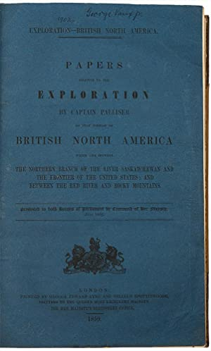 Exploration - British North America. Papers Relative to the Exploration by Captain Palliser of th...