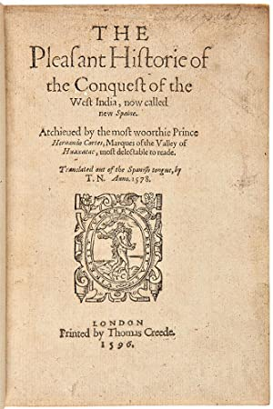 The Pleasant Historie Of The Conquest Of The West India, Now Called New Spaine. Atchieved By The ...
