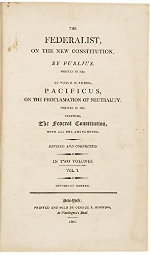 The Federalist, on the New Constitution. by Publius. Written in 1788. To which is added, Pacificu...