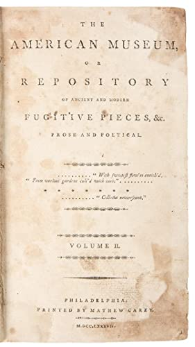 The American Museum or Repository of Ancient and Modern Fugitive Pieces, &c. . Vol. II