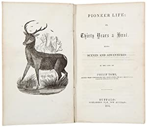 Pioneer Life; or, Thirty Years a Hunt. Being Scenes and Adventures in the Life of Philip Tome, Fi...