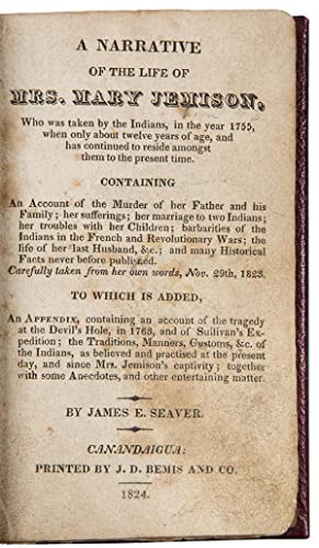 A Narrative of the Life of Mrs. Mary Jemison, who was Taken by the Indians, in the Year of 1755, ...