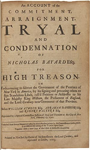 An Account of the Commitment, Arraignment, Tryal and Condemnation of Nicholas Bayard Esq; for Hig...