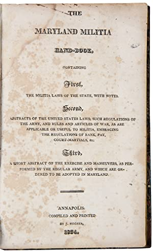 The Maryland Militia Hand-Book, containing First, the Militia Laws of the State, with Notes. Seco...