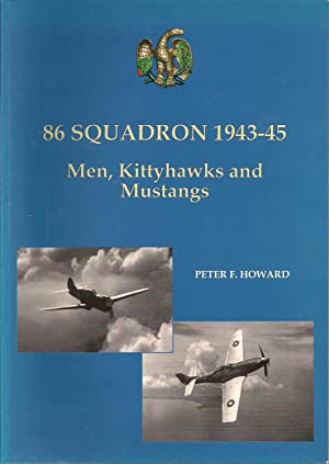 86 Squadron 1943-45: Men, Kittyhawks and Mustangs: Peter F. Howard