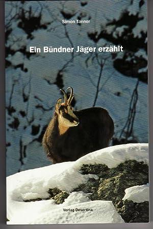 EIN BÜNDNER JÄGER ERZÄHLT.: Tanner Simon.