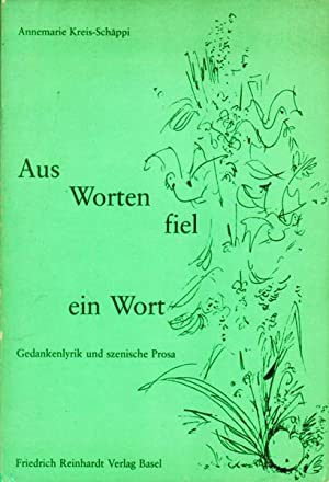 AUS WORTEN FIEL EIN WORT - Gedankenlyrik und szenische Prosa.: Kreis-Schäppi Annemarie.
