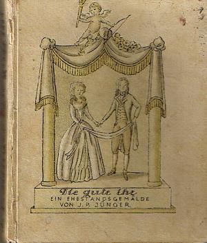 Die gute Ehe : Ein Ehestandsgemälde.: Jünger, Johann Friedrich