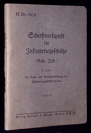 H. Dv. 111/2. Schießvorschrift für Infanteriegeschütze (Schv. IG.). II. (2.) ...