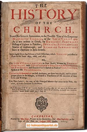 The History of the Church, From Our Lord's Incarnation to the Twelfth Year of the Emperor Maurici...