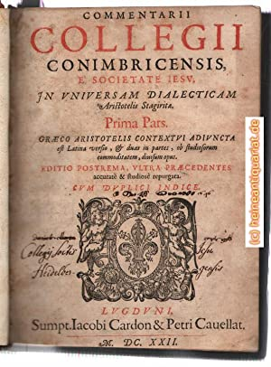Commentarii Collegii Conimbricensis, è Societate Iesu, in universam dialecticam Aristotelis Stagi...