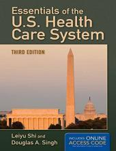 Essentials of the U.S. Health Care System: Shi, Leiyu; Singh,