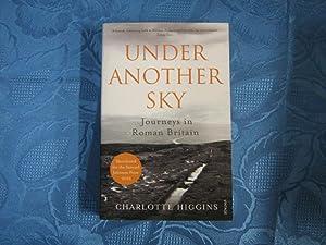 Under Another Sky Journeys in Roman Britain