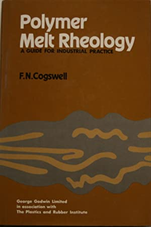 Polymer Melt Rheology: Guide for Industrial Practice: Cogswell, F. N.