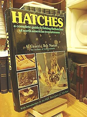 Hatches: A Complete Guide to Fishing the: Caucci, Al