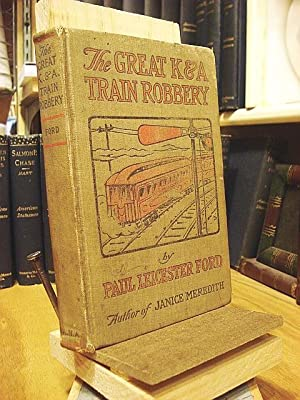 The Great K. & A. Train-Robbery: Ford, Paul Leicester