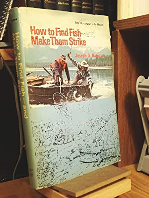 How to Find Fish, and Make Them: Bates, Joseph D.