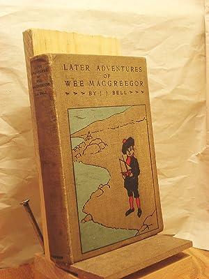 Later Adventures of Wee MacGreegor: Bell, J. J.