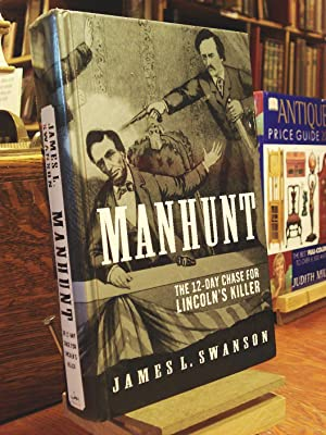 Manhunt: The Twelve-Day Chase for Lincoln's Killer: Swanson, James L.