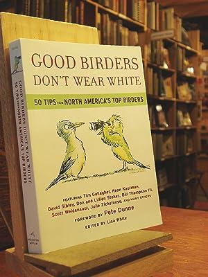 Good Birders Don't Wear White: 50 Tips: White, Lisa, ed.