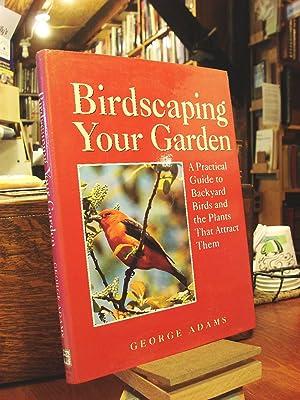 Birdscaping Your Garden: A Practical Guide to: Adams, George Martin;Adams,